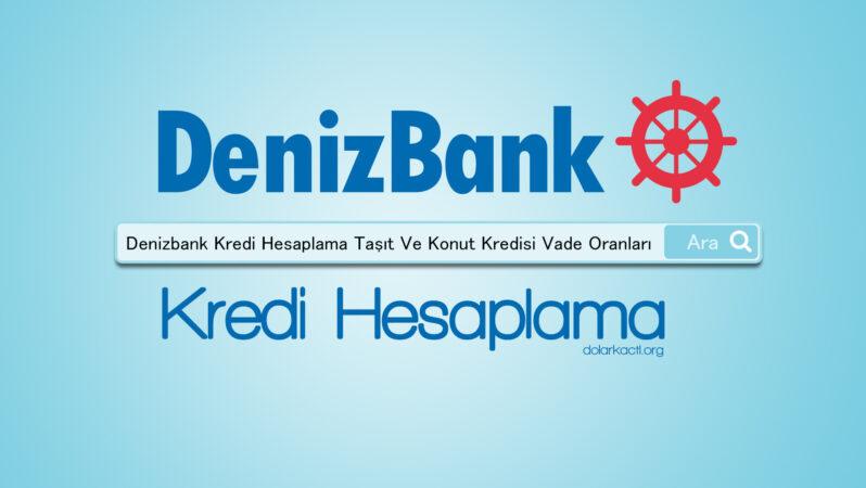 Denizbank Kredi Hesaplama Taşıt Ve Konut Kredisi Vade Oranları