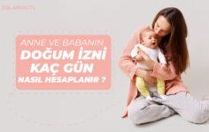 2021 Anne ve Babanın Doğum İzni Kaç Gün, Nasıl Hesaplanır?